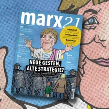 Neues marx21-Magazin: Merkel und die deutsche Flüchtlingspolitik