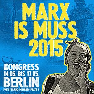 MARX IS MUSS 2015